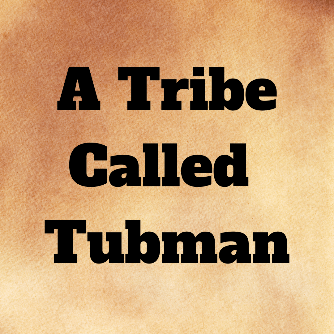 A Tribe Called Tubman
